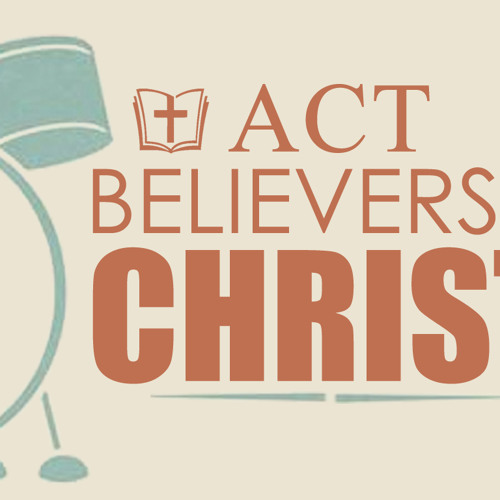 ACT Believer of Christ (May 7 Practice)