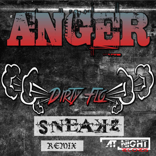 DirtyFlo - Anger (Sneakz Remix) [At Night Records] OUT NOW