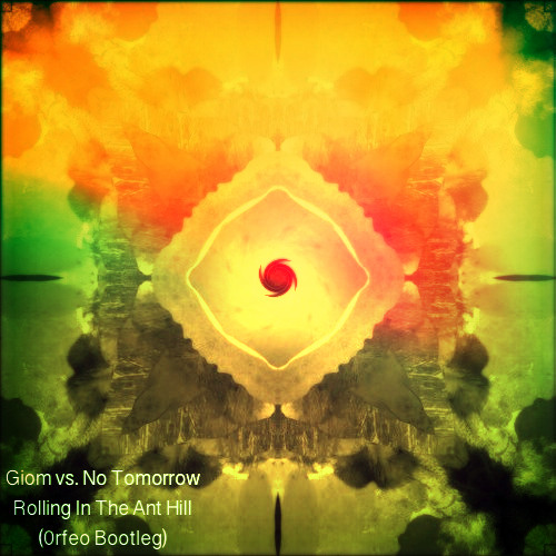 Giom vs. No Tomorrow - Rolling In The Anthill (0rfeo Bootleg) FREE DOWNLOAD