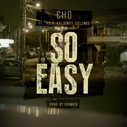 "CHO - ""SO EASY"" ft. Adje, Kalibwoy & Colonel [prod. Spanker]"