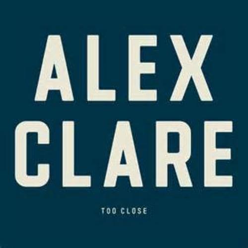 ALEX CLAIR TOO CLOSE REMIX REMASTERED (FREE DOWNLOAD)