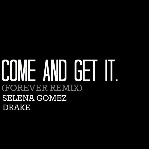 Selena Gomez Feat Drake- Come and Get It Forever