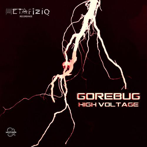 GOREBUG - High Voltage (MTFZ25) (out now exclusive at store.metafiziq.org)
