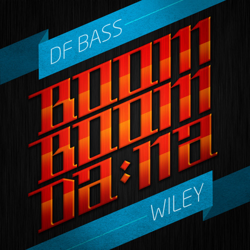 Wiley - Boom Boom Da Na (DF BASS REMIX)
