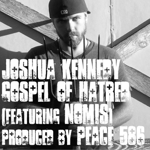 Joshua Kennedy - Gospel of Hatred (feat. NomiS) (Prod. by Peace 586)