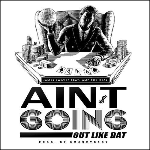 James Swaver - Aint Going Out Like Dat ( ft Amp Too Real)