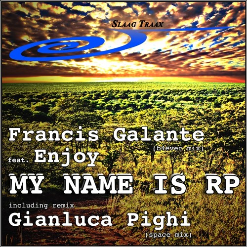 Francis Galante ft Enjoy - My Name Is RP including Gianluca Pighi (space mix)