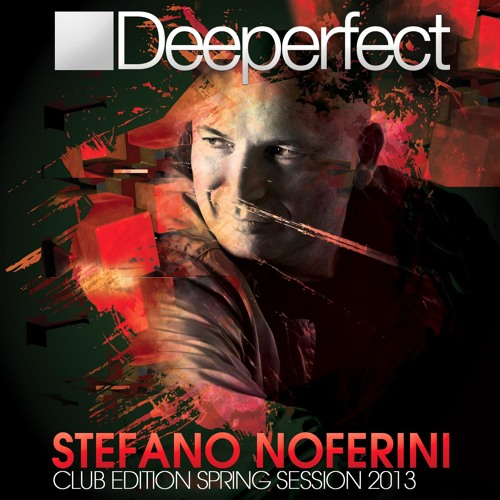 """Deeperfcet presents Stefano Noferini """"Club Edition """" Spring Session '13 - Preview -"""