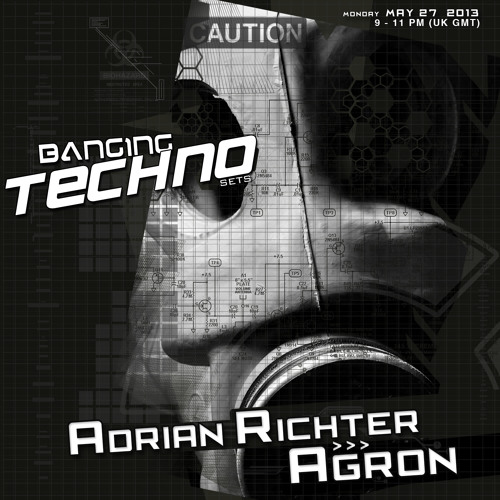 Banging Techno sets 056 >> Adrian Richter // Agron