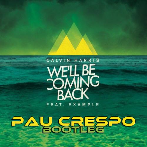 Calvin Harris - We'll be coming back (Pau Crespo Bootleg)