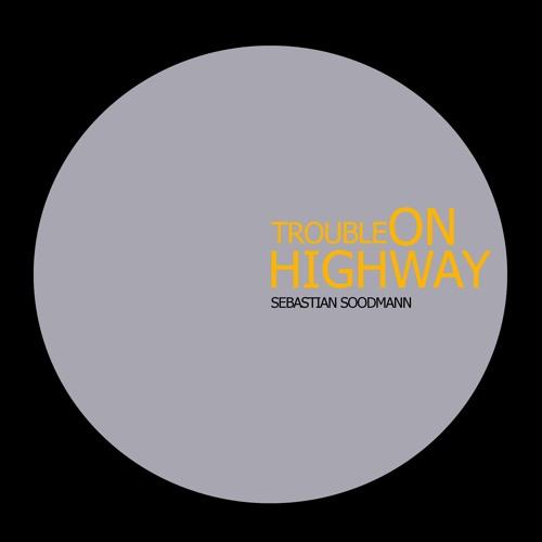 TROUBLE ON HIGHWAY (SEBASTIAN SOODMANN)FREE DOWNLOAD!!!!!