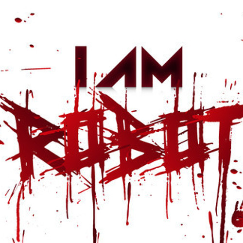 FREE DOWNLOAD:  I AM ROBOT - Satisfied (download in description)