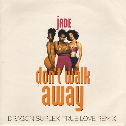 Jade - Don't Walk Away (Dragon Suplex' True Love Remix)