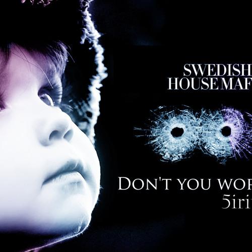 Swedish House Mafia - Don't You Worry Child (5iriu5 Remix)