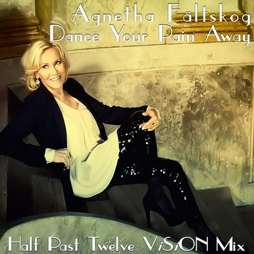 Agnetha Fältskog - Dance Your Pain Away (Half Past Twelve ViSiON Mix)