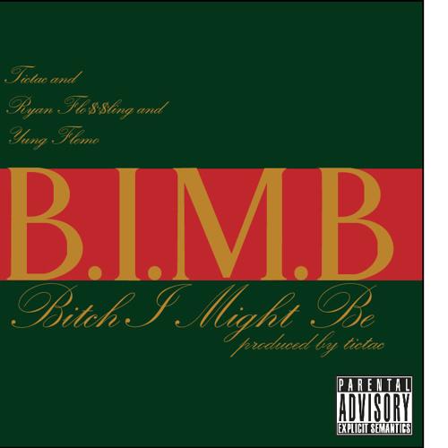 Tictac x Ryan Flo$$ling x Yung FlemO - BIMB (Bitch, I Might Be)