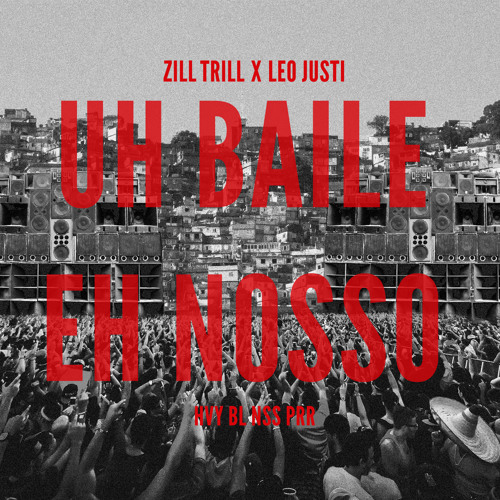 Uh Baile Eh Nosso (A ZillTrill x Leo Justi Joint - HVY BL N THS BTCH)