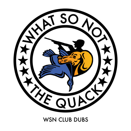 What So Not - The Quack (WSN Club Dub)