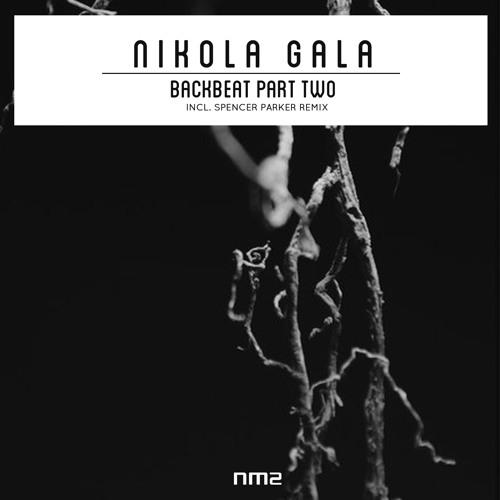 Nikola Gala - Backbeat Pt. 1 (incl. Spencer Parker Remixes) - NM2