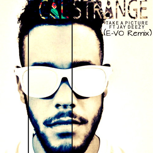 Cal Strange ft. Jai Deezy- Take A Picture (E-VO's Bootleg Remix)