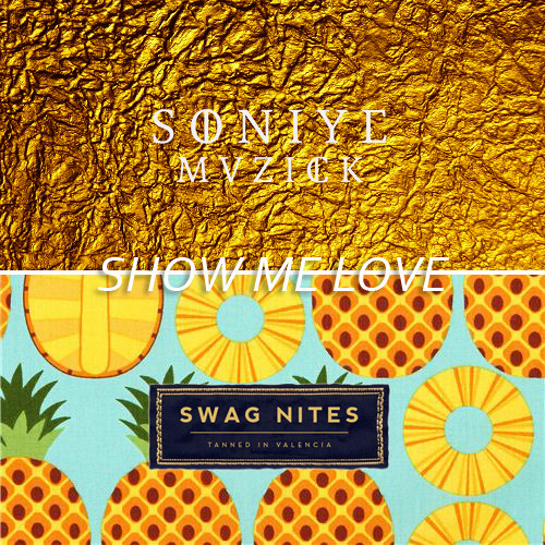SoniyeMuzick x Swag Nites - Show me love * FREE DOWNLOAD (see description)