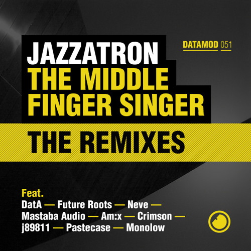 Jazzatron - The Middle Finger Singer (The Remixes) - Mixed by Urban