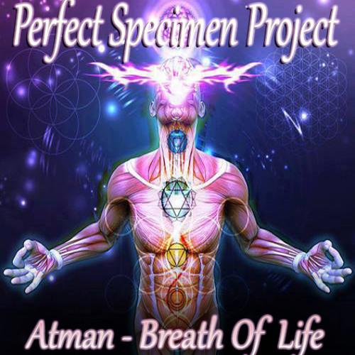 Perfect Specimen Project - Atman - Breath Of Life