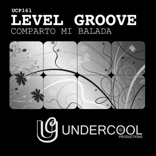 OUT NOW!!! Level Groove - Comparto mi balada UNDERCOOL PRODUCTIONS