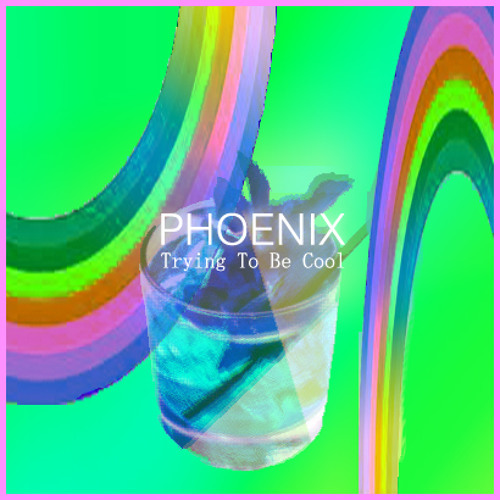 PHOENIX - Trying To Be Cool (CABLAY LASTICK RMX)