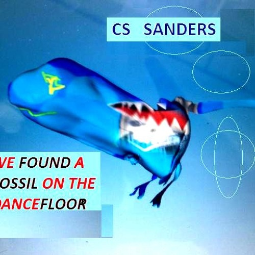 We found a fossil on the dancefloor - CS SANDERS (Hard Tech-Electro House Original Mix)