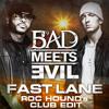 Bad Meets Evil - Fast Lane (Roc Hound's Club Edit) w/o Break