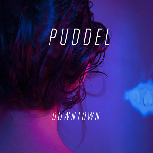 """Puddel - """"Downtown"""""""