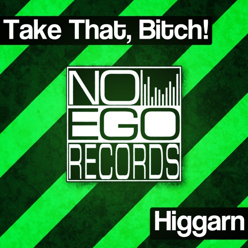 Higgarn - Take That, Bitch! (Original Mix)