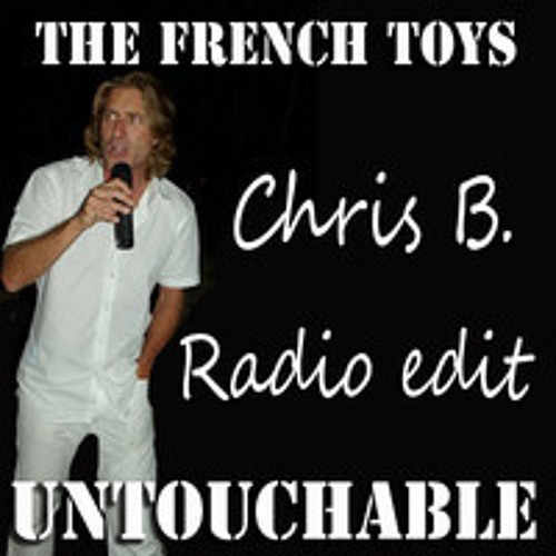 THE FRENCH TOYS - UNTOUCHABLE FEAT. CHRIS B. (CLUB VOCAL CHRIS B. EDIT )
