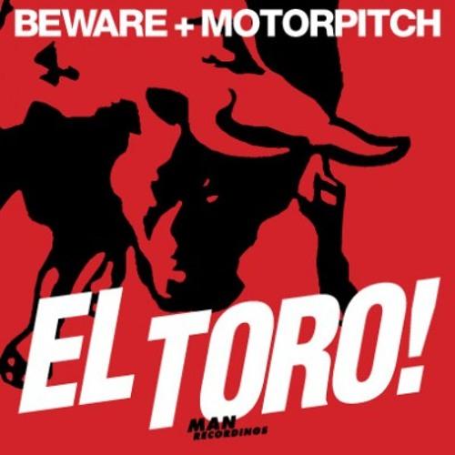 Beware + Motorpitch - El Toro (Original Mix)
