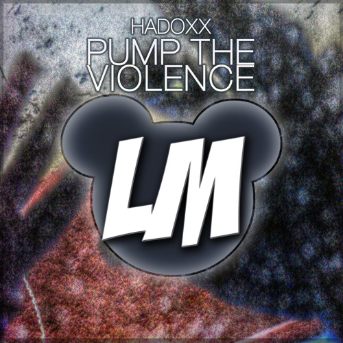Hadoxx - Pump The Violence EP - OUT NOW-