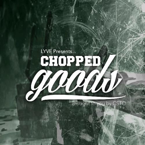 CSTO x Lyve - 'Chopped GOODS' Mix 2013