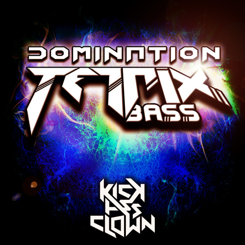Tetrix Bass - Domination (Out now on Beatport Via KickAssClown Records)