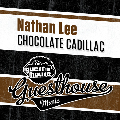 Nathan Lee - Chocolate Cadillac (Guesthouse Music) OUT NOW @Traxsource