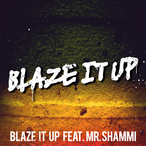 Felguk - Blaze It Up - Blaze It Up feat. Mr. Shammi