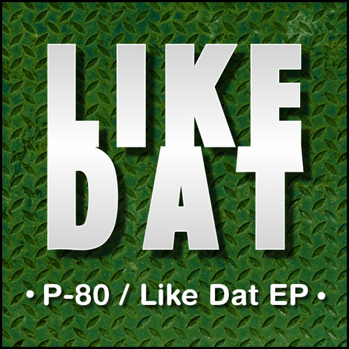 P-80 - Like Dat EP 2013 [FREE DOWNLOAD]