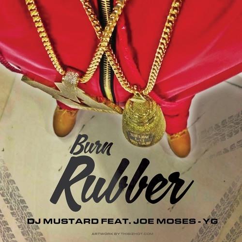 Dj Mustard Ft Joe Moses Amp Yg Burn Rubber By