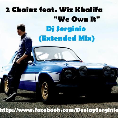 2 Chainz Feat Wiz Khalifa We Own It Dj Serginio Extended Mix 85 By Deejayserginio