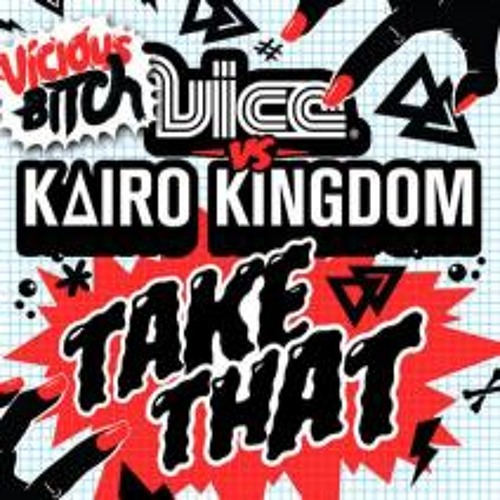 Vice vs Kairo Kingdom - Take That (Kids At The Bar Remix)(Preview) *VICIOUS BITCH*