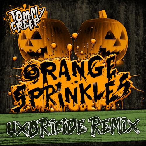 Tommy Creep-Orange Sprinkles (Uxoricide Remix)