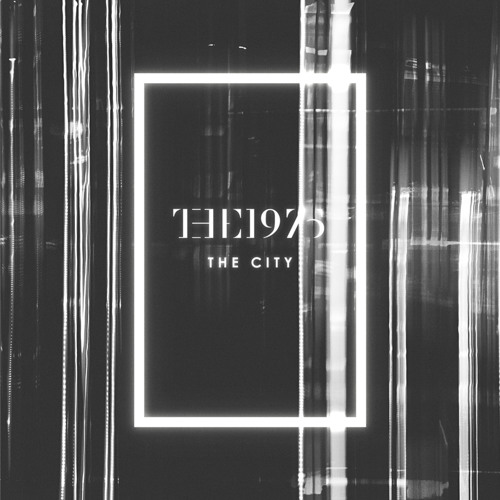 The 1975 - The City (No Ceremony Remix)