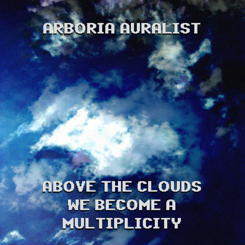 Arboria Auralist - Above the Clouds We Become a Multiplicity [May acid pattern]