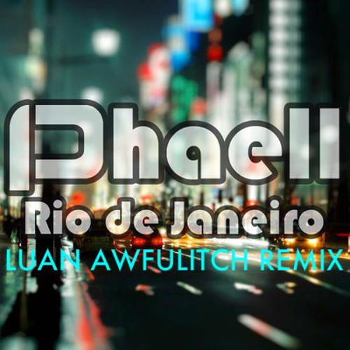 Phaell - Rio de Janeiro (Luan Awfulitch Remix)