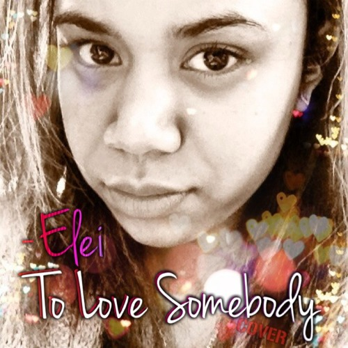 Elei - To Love Somebody (Cover)