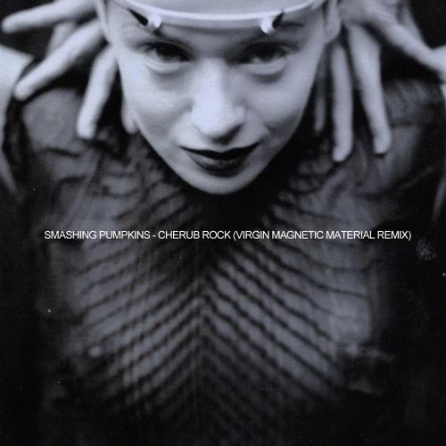 Smashing Pumpkins - Cherub Rock (Virgin Magnetic Material Remix)
